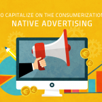 How to Capitalize On the Consumerization of Native Advertising
