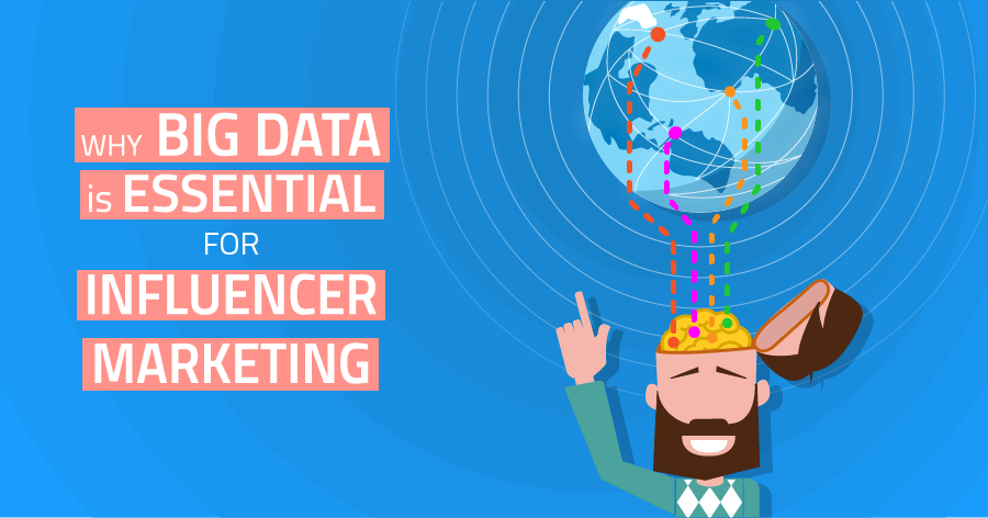 Why is Big Data essential for Influencer Marketing?