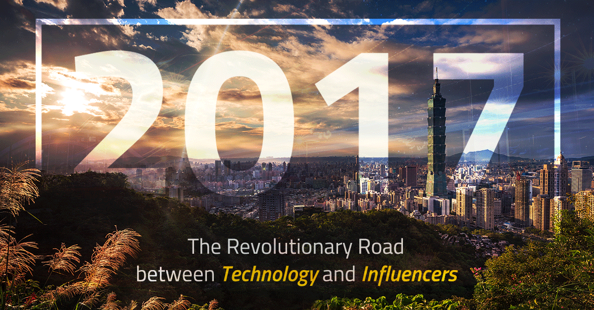 2017: The Revolutionary Road between Technology & Influencers