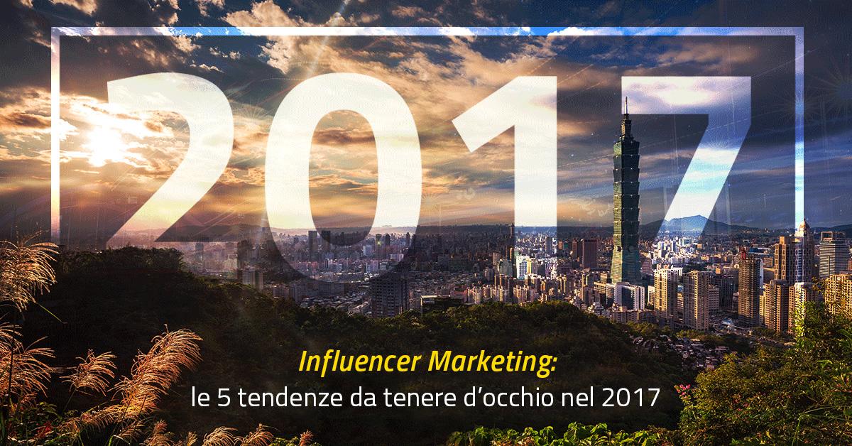 Influencer marketing: le 5 tendenze da tenere d'occhio nel 2017