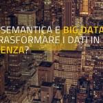 Analisi semantica e Big Data: come trasformare i dati in conoscenza?