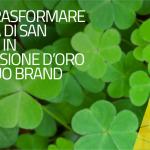 Come trasformare la festa di San Patrizio in un'occasione d'oro per il tuo Brand