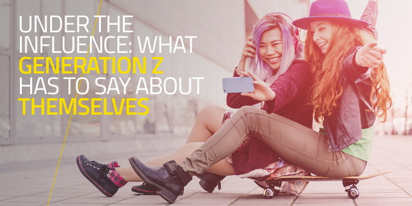 Under the Influence: What Generation Z has to say about themselves