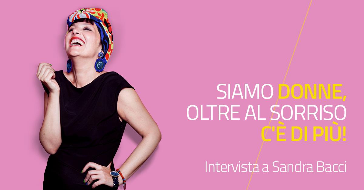 Siamo donne, oltre al sorriso c'è di più! Intervista alla fashion & lifestyle blogger Sandra Bacci