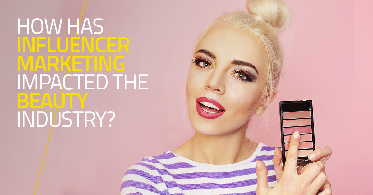 How has Influencer Marketing impacted the Beauty Industry?