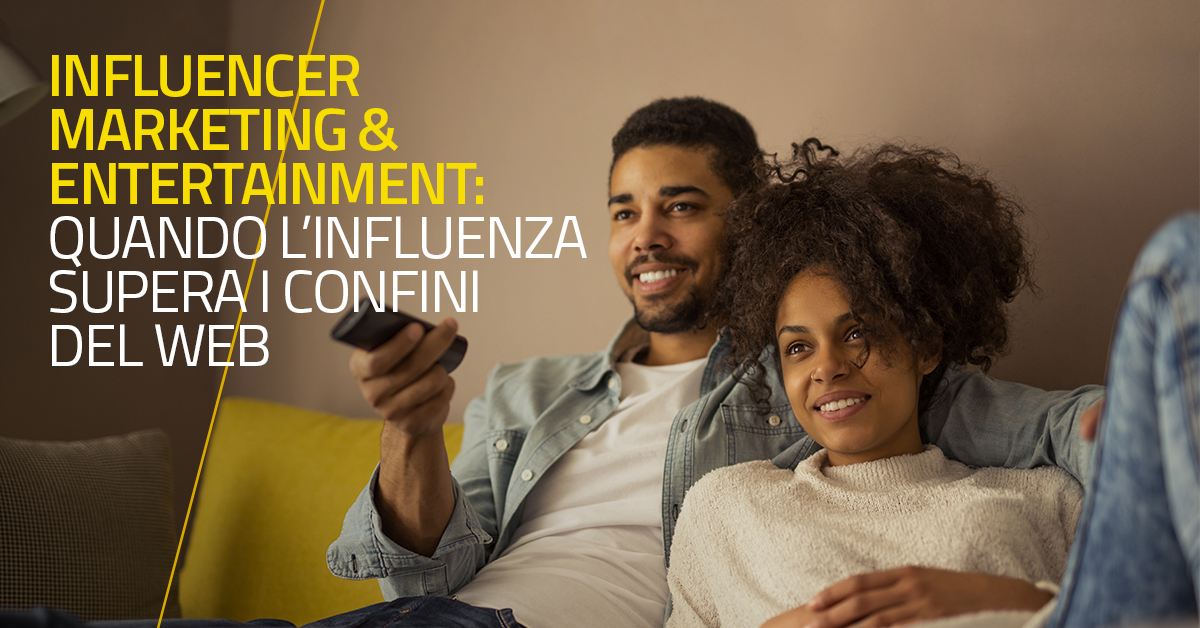 Influencer Marketing & Entertainment: quando l'influenza supera i confini del web