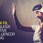 Facebook F8, VR e AR: nuove prospettive per l'Influencer Marketing