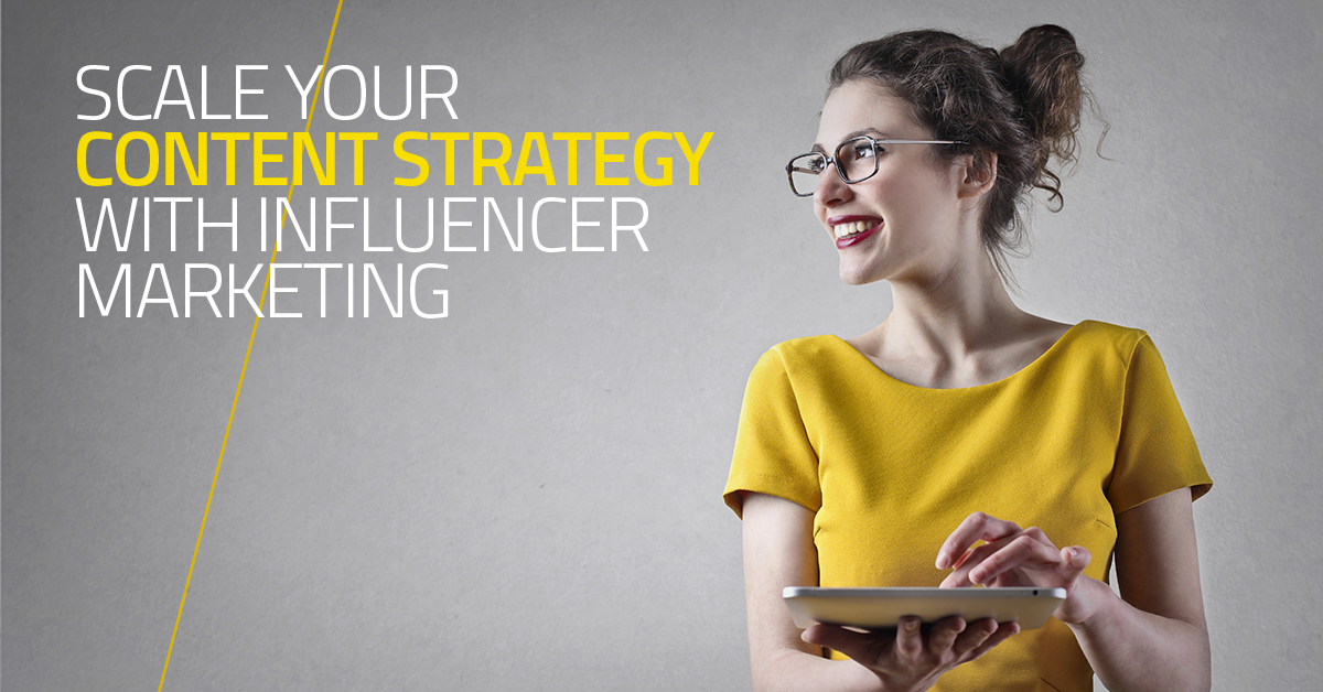 Scale Your Content Strategy with Influencer Marketing