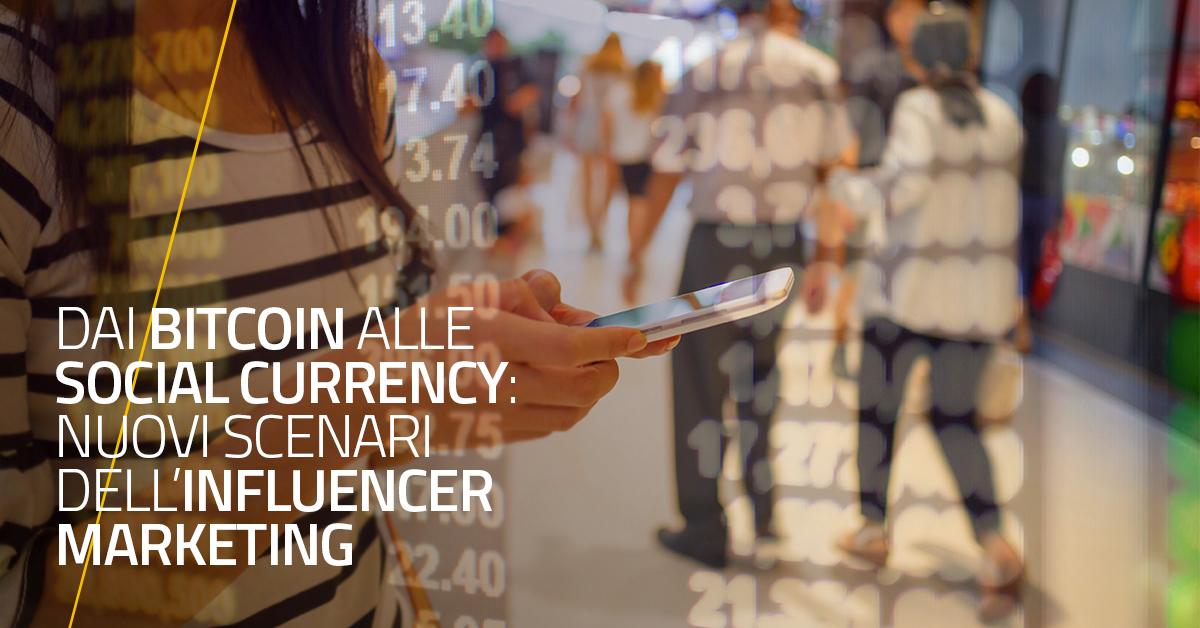Dai Bitcoin alle Social currency: nuovi scenari dell'Influencer Marketing