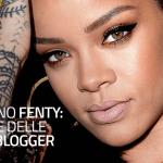 Fenomeno Fenty: il potere delle Beauty Blogger