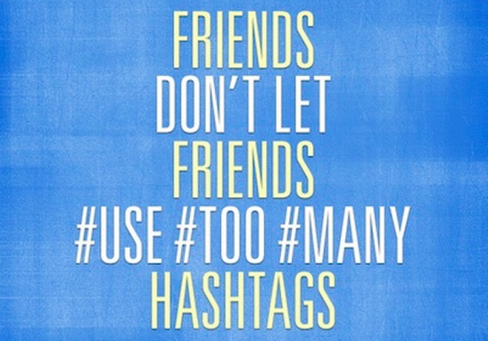 Friends don't let friends #use #too #many hashtags